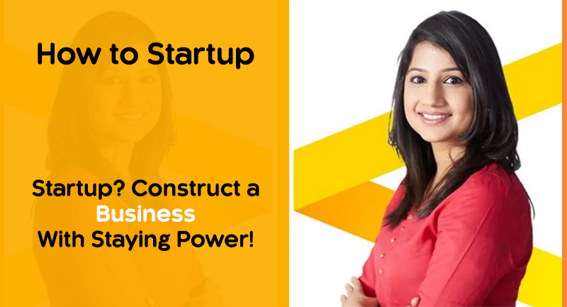 Startup? Construct a Business With Staying Power!