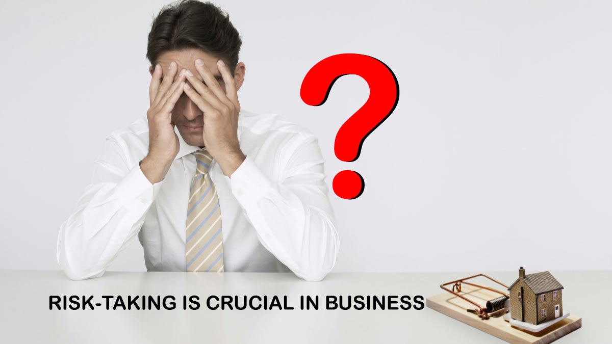 Why Risk-Taking Is Crucial In Business And How To Minimise It?